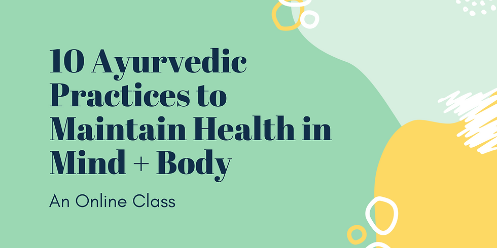10 Ayurvedic Practices to Maintain Health in Mind + Body