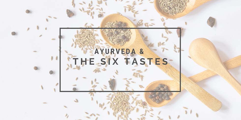 Ayurveda & The Six Tastes