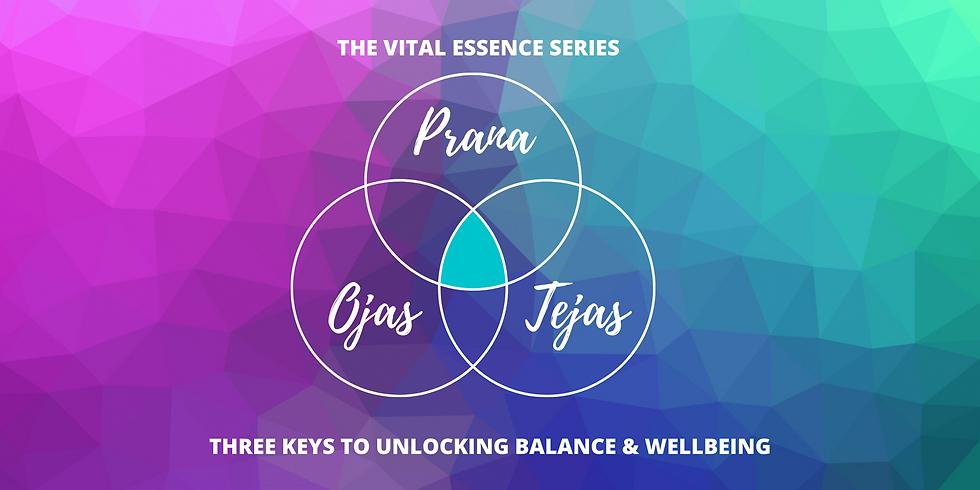 The Vital Essence Series: Ojas, Tejas + Prana