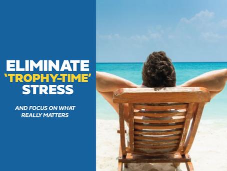 ELIMINATE 'TROPHY TIME' STRESS