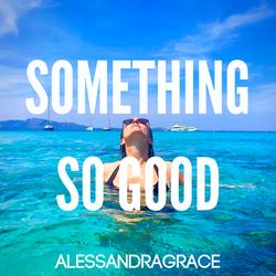 SOMETHING SO GOOD by Alessandra Grac
