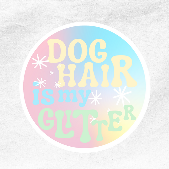 Dog Hair Is My Glitter Sticker