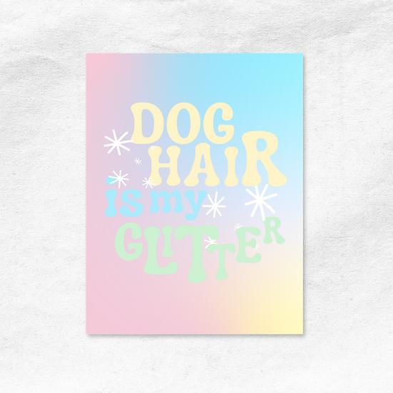 Dog Hair is my Glitter Art Print