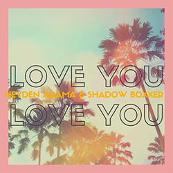 LOVE YOU LOVE YOU Heyden Adama X SHADOW BOXXER