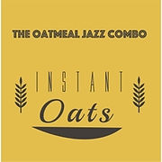 """Instant Oats"" - The Oatmeal Jazz Combo"