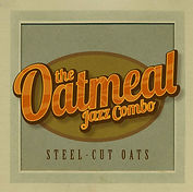 """Steel Cut Oats"" - Oatmeal Jazz Combo"
