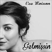 """Gelmissin"" - Ece Moisson"