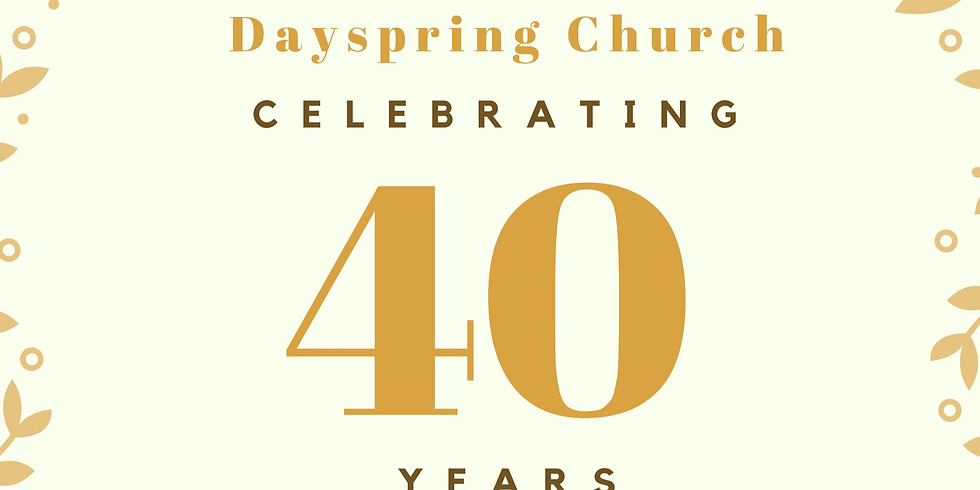 Dayspring Church 40th Anniversary  & 20 Year Student Ministry Reunion