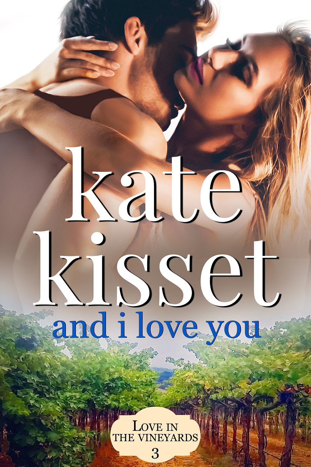 And I Love You, Kate Kisset (Love in the Vineyards Book #3)