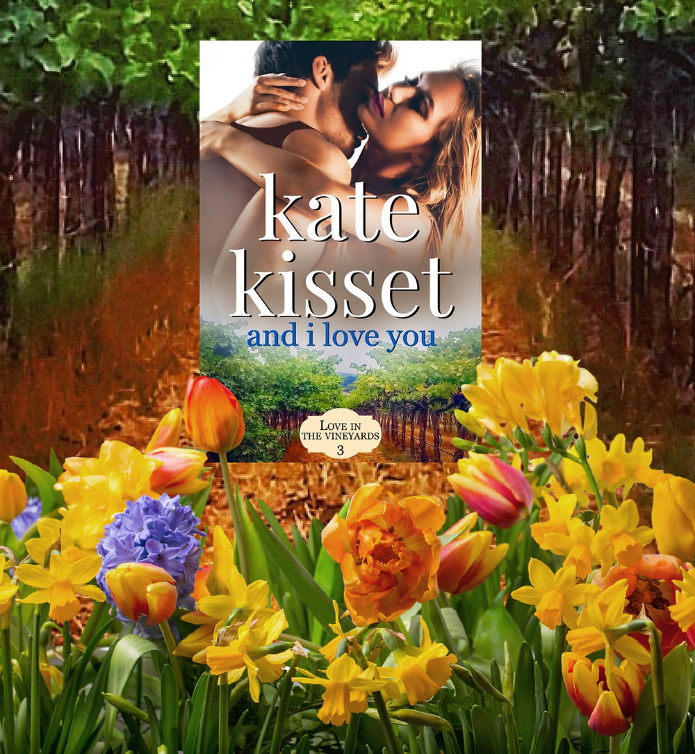 Kate Kisset, Love in the Vineyards, And I Love You