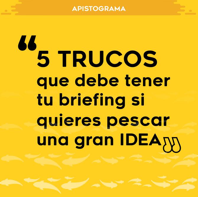 5 trucos que debe tener tu briefing si quieres pescar una gran idea.