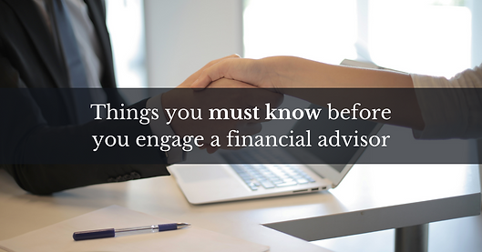 Things you must know before engaging a financial advisor.png