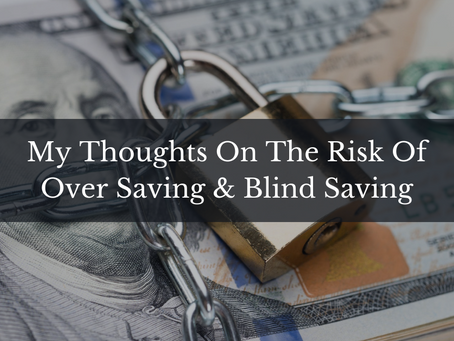 My thoughts on the risk of blind saving and over saving