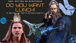 #22- Do You Want Lunch?!? (A Review of Battlefield Earth)