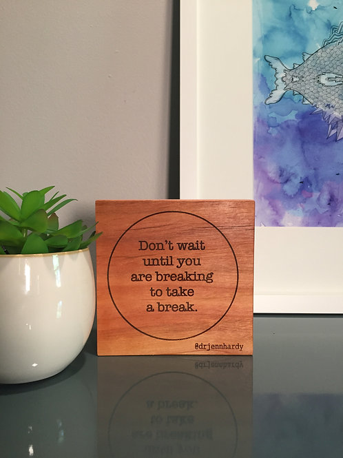 Don't Wait Until You Are Breaking To Take A Break