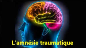L'amnésie traumatique dissociative : comprendre les mécanismes neuro-psychologiques en jeu.