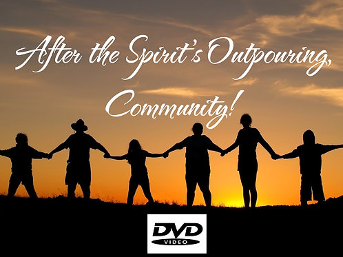 8-After the Spirit's Outpouring, Community! DVD