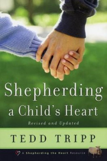 Shepherding a Child's Heart (Revised & Updated)