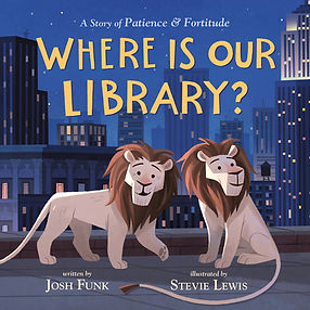 Where Is Our Library (A Story of Patience & Fortitude #2) by Josh Funk & Stevie Lewis NYPL