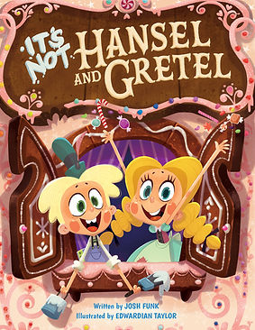 It's Not Hansel and Gretel (It's Not a Fairy Tale #2) by Josh Funk & Edwardian Taylor