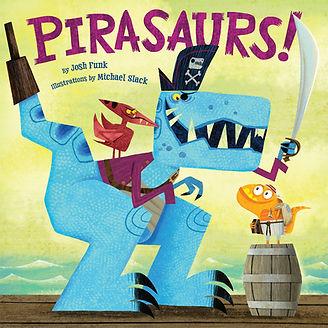 Pirasaurs! by Josh Funk & by Michael Slack