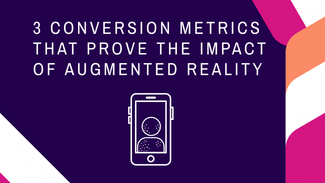 3 Conversion Metrics That Prove the Impact of Augmented Reality
