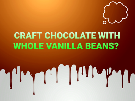 CRAFT CHOCOLATE WITH WHOLE VANILLA BEANS?
