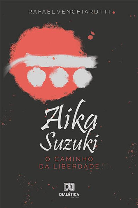 Aika Suzuki: o caminho da liberdade