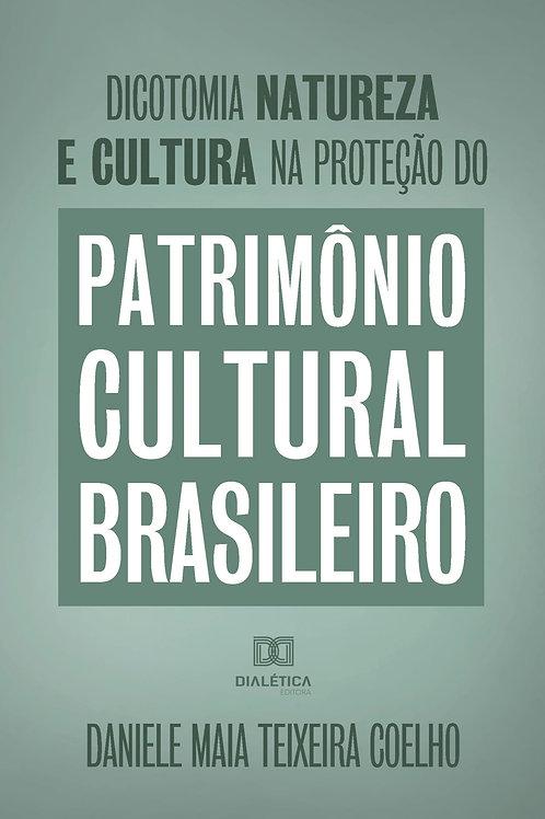 Dicotomia, natureza e cultura na proteção do Patrimônio Cultural Brasileiro