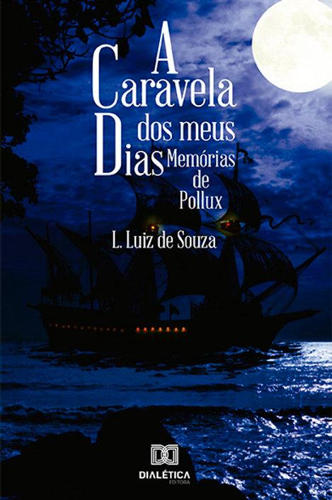 A caravela dos meus dias: memórias de Pollux