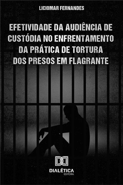Efetividade da Audiência de Custódia no enfrentamento da prática de tortura dos