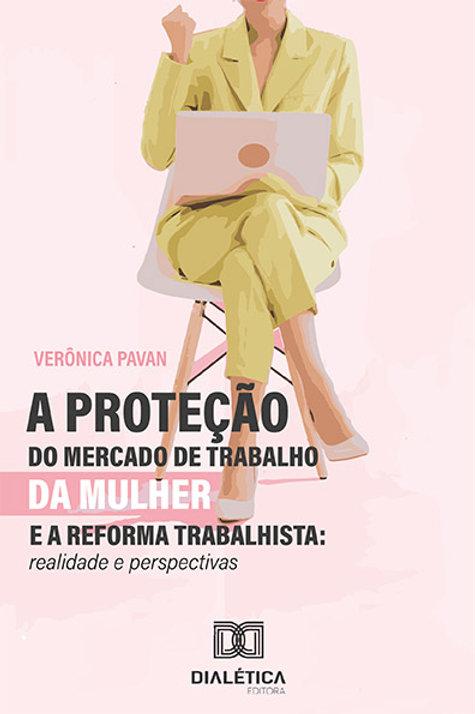 A proteção do mercado de trabalho da mulher e a reforma trabalhista