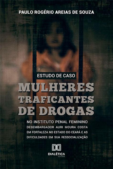 Estudo de caso: mulheres traficantes de drogas no instituto penal feminino