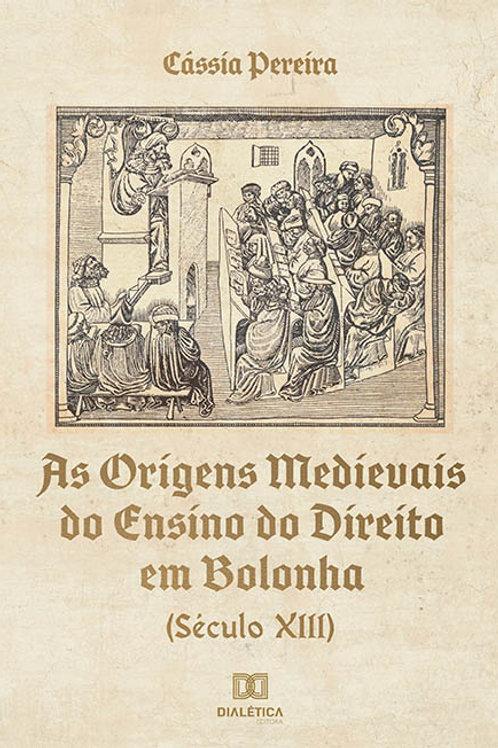 As Origens Medievais do Ensino do Direito em Bolonha (Século XIII)