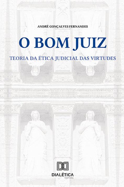 O Bom Juiz : a teoria da ética judicial das virtudes