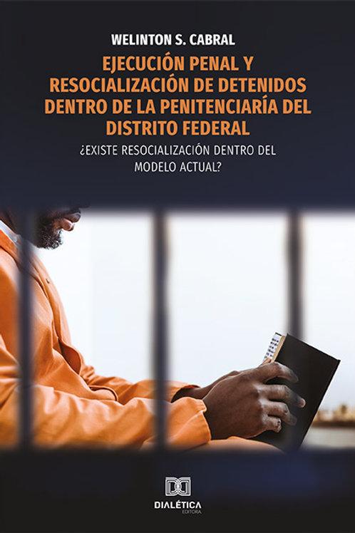 Ejecución penal y resocialización de detenidos dentro de la penitenciaría