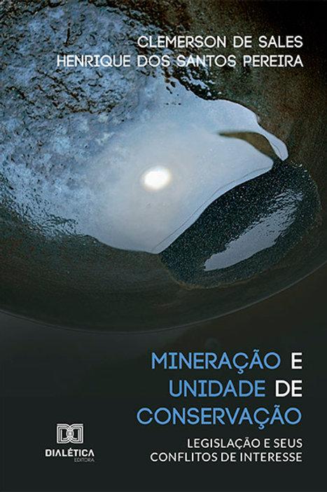 Mineração e Unidade de Conservação: legislação e seus conflitos