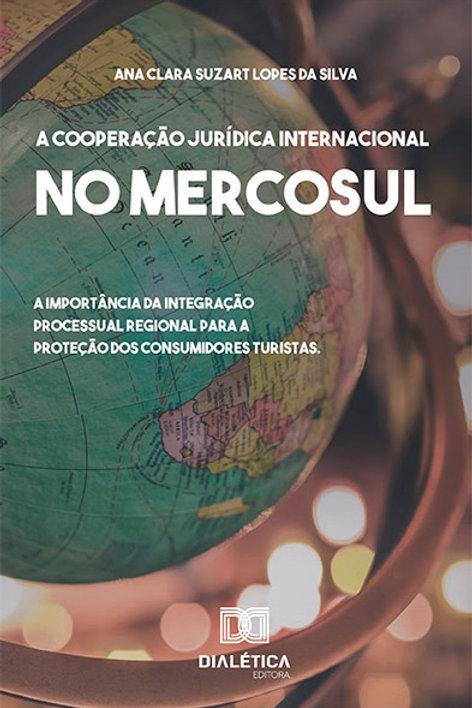 A cooperação Jurídica Internacional no Mercosul