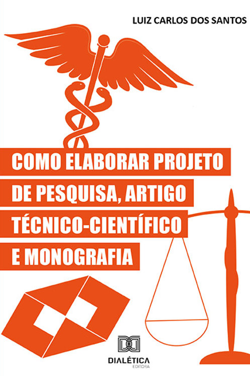 Como Elaborar Projeto de Pesquisa, Artigo Técnico-Científico e Monografia