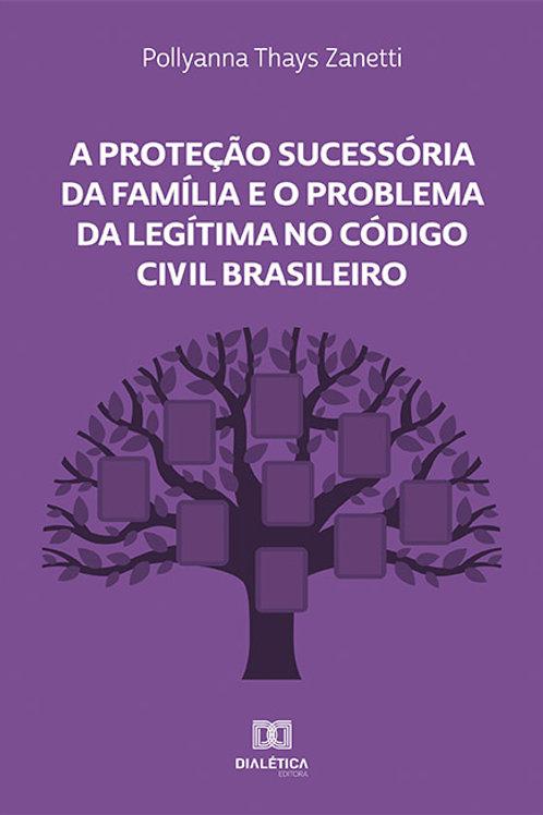 A Proteção Sucessória da Família e o Problema da Legítima no Código Civil