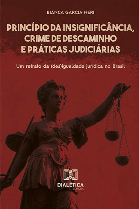 Princípio da Insignificância, Crime de Descaminho e Práticas Judiciárias