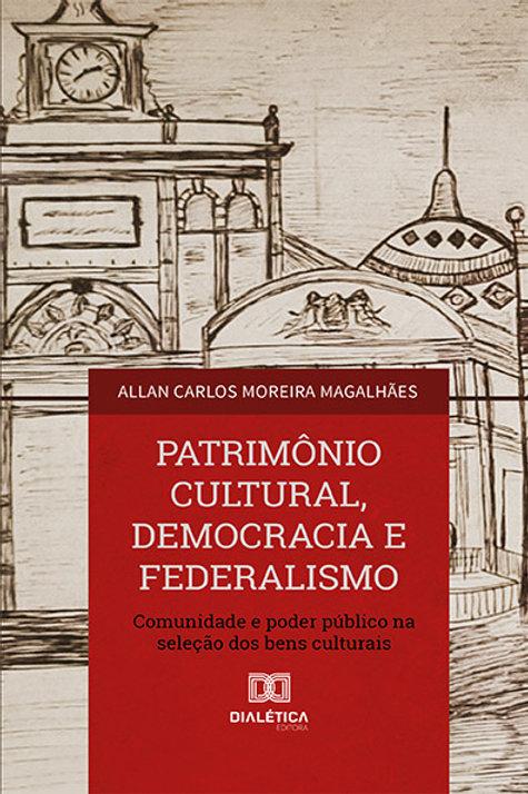 Patrimônio Cultural, Democracia e Federalismo