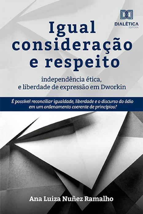 Igual consideração e respeito, independência ética e liberdade de expressão