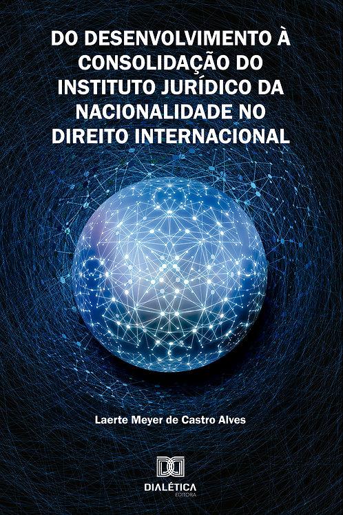 Do Desenvolvimento à Consolidação do Instituto Jurídico da Nacionalidade