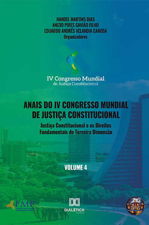 Anais do IV Congresso Mundial de Justiça Constitucional - volume 4