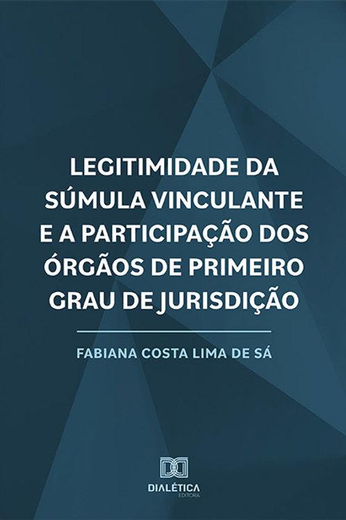 Legitimidade da Súmula Vinculante e a Participação dos Órgãos de Primeiro Grau