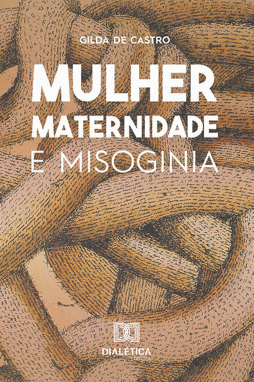 Mulher, Maternidade e Misoginia