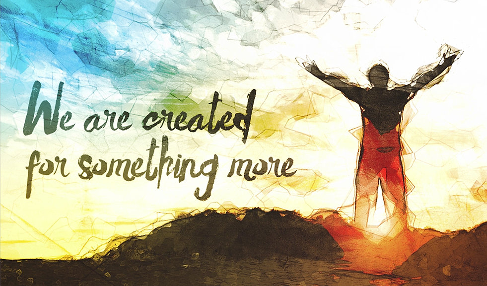 We Are Created for Something More - Webs