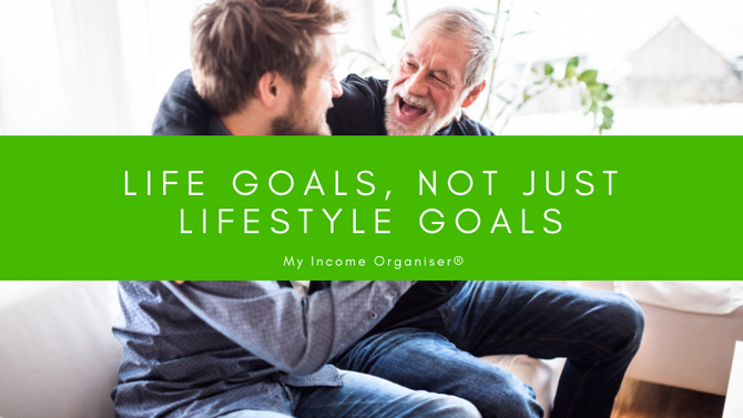 Life goals, not just lifestyle goals. Building a firm foundation