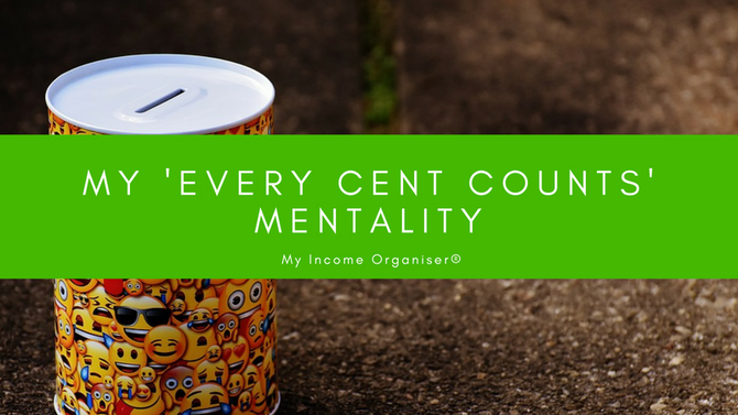 My 'Every Cent Counts' Mentality